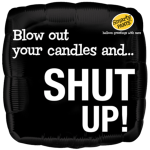 Shut Up!  And..  Blow Out Your Candles Balloon in a Box