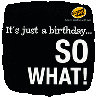 It's Just a Birthday... So What!